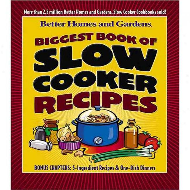 Better Homes And Gardens Biggest Book Of Slow Cooker Recipes By Better Homes And Gardens, Isbn 0696215462