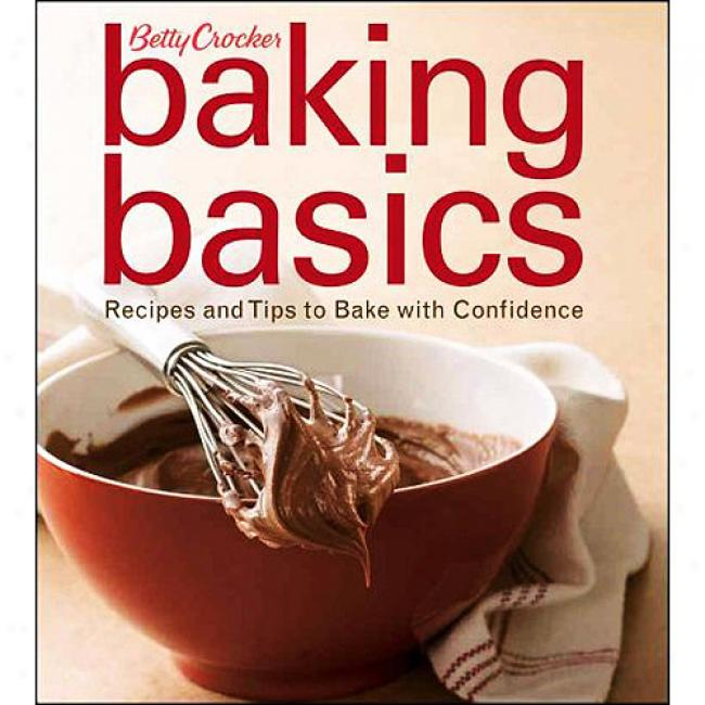 Betty Crocker Baking Basics: Recipes And Tips To Bake With Confidecne