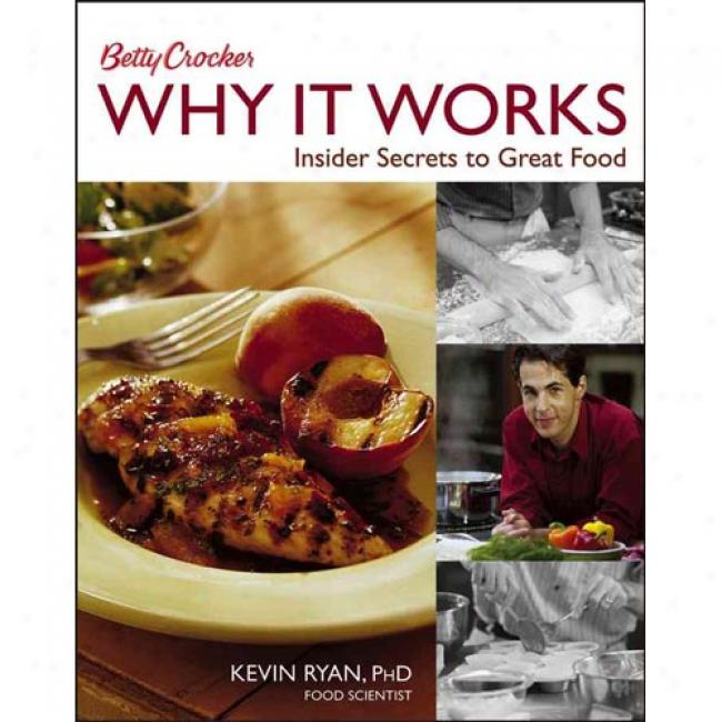 Betty Crocker Why It Works: Insider Secrets To Great Food