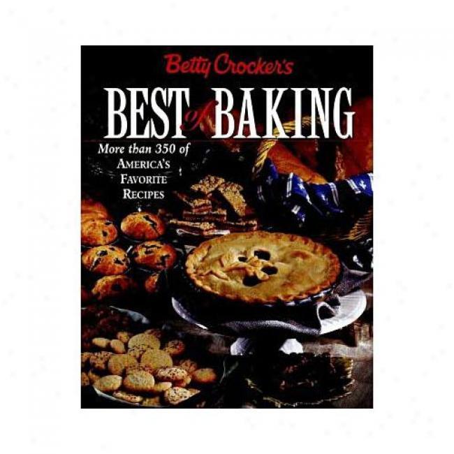 Betty Crocker's Best Of Baking: More Than 350 Of America's Favorite Recipes By Betty Crocker, Isbn 0028620666