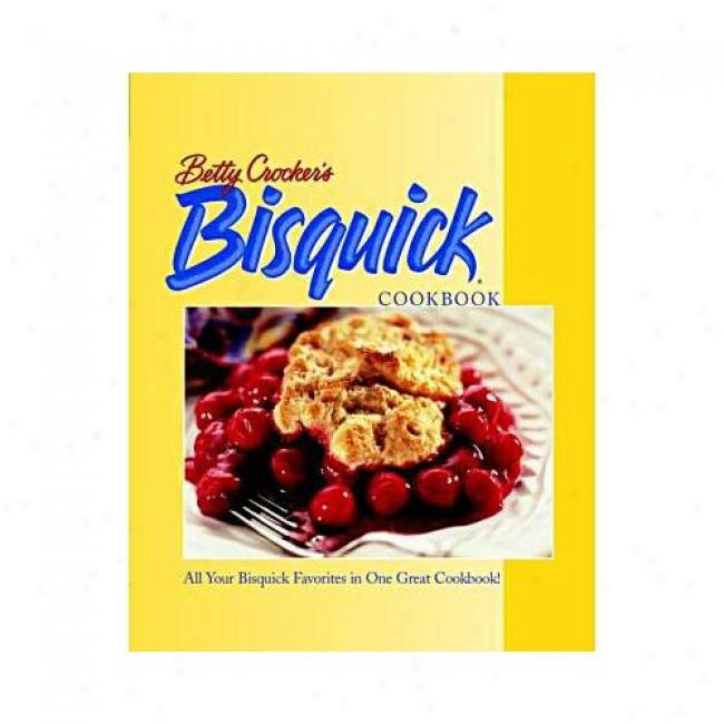 Betty Crocker's Bisquick Cookbook By Betty Crocker, Isbn 0764561561