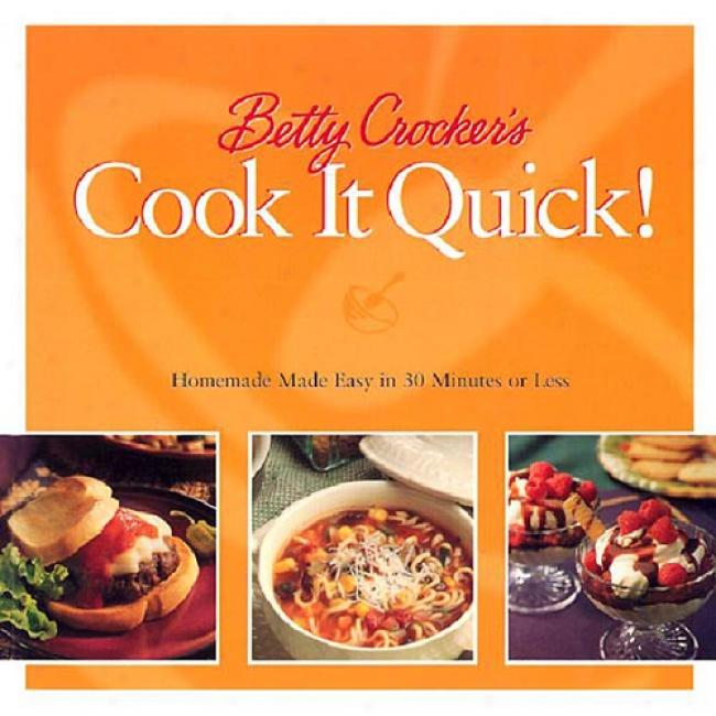 Betty Crocker's Cook It Quick: Homemade Madr Light In 30 Minutes Or Less By Betty Crocker, Isbn 0764564242