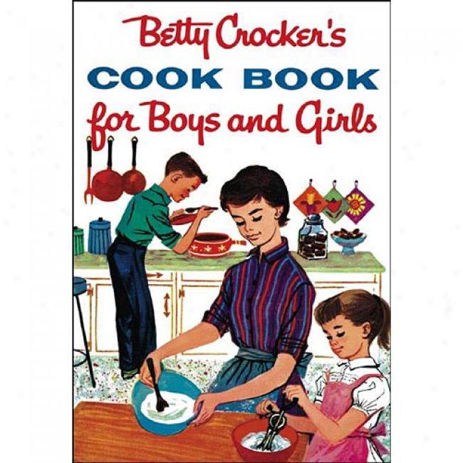Betty Crocker's Cookbook For Boys And Girls By Betty Crocker, Isbn 0764526340