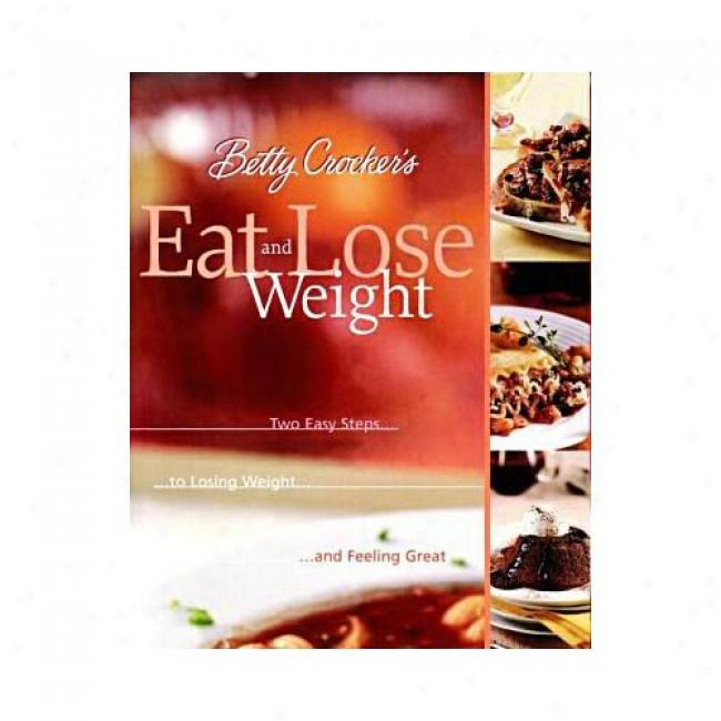 Betty Crocker'ss Eat And Lose Weight By Betty Crocker, Isbn 0764562053