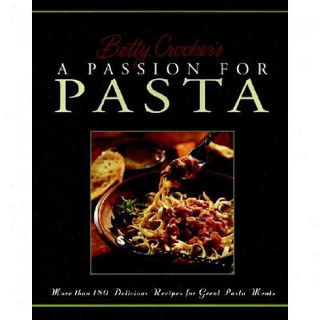 Betty Crocker's Passion For Pasta By Betty Crocker, Isbn 0028630823