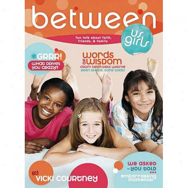 Between Us Girls: Fun Talk About Faith, Friends, & Family