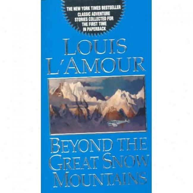 Beyond The Great Snow Mountains By Louis L'amour, Isbn 0553580418