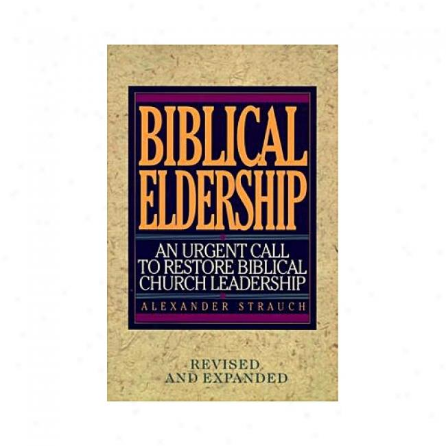 Biblical Eldership: An Urgent Call To Restore Biblical Church Leadership By Alexander Strauch, Isbn 0936083115