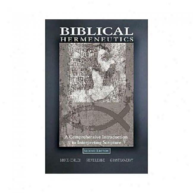 Biblical Hermeneutics: A Comprehensive Introduction To Interpreting Scripture By Bruce Corley, Isbn 080542492x