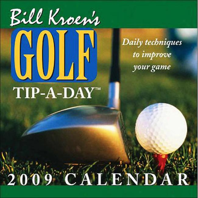Bill Kroen'a Golf Tip-a-day Calendar: Daily Techniques To Improve Your Gwme