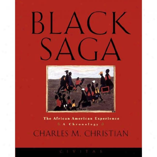 Black Saga: The African American Experience: A Chronology By Charles M. Christian, Isbn 1582430004