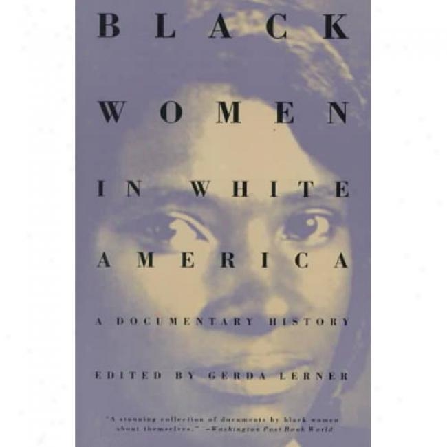 Black Women In White America: A Documentary History By Gerda Lerner, Isbn 0679743146