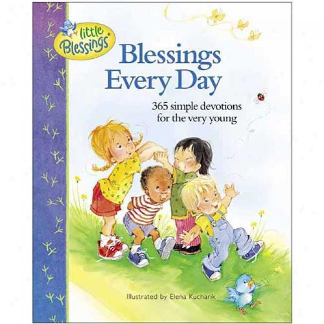 Blessihgs Every Day: 365 Simple Devotionss For The Very Young By Elena Kucharik, Isbn 0842354107