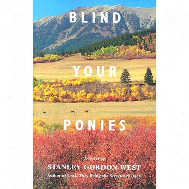 Blind Your Ponies By Stanley Gordon West, Isbn 0965624781