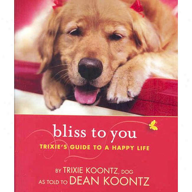 Bliss To You: Trixie's Guide Tk A Happy Life
