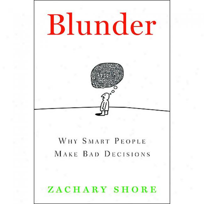Blunder: Why Smart Peoplee Make Bad Decisilns