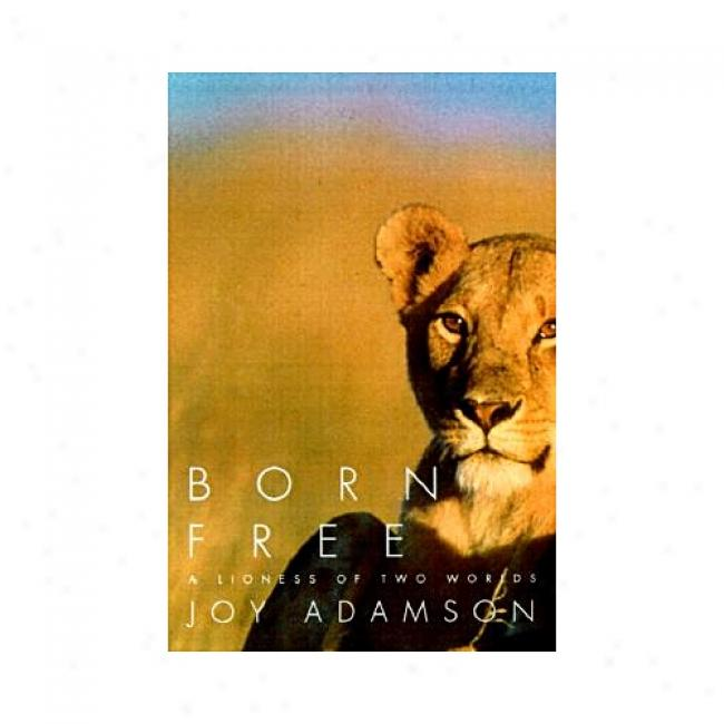 Born Free: A Lioness Of Two Wotlds By Joy Adamson, Isbn 0375714383
