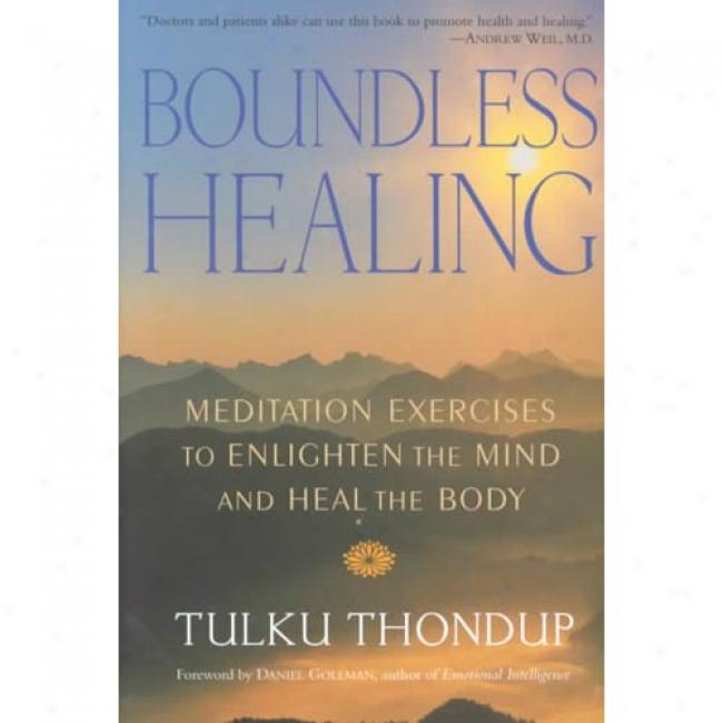 Boundless Healing: Meditation Exercises To Enlighten The Mind And Heal The Body By Tulku Thondup, Isbn 1570628785
