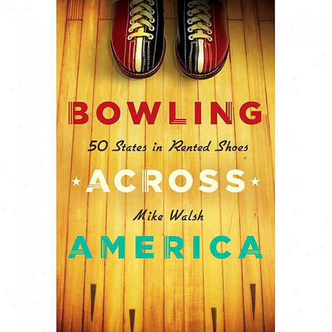 Bowling Acrows America: 50 States In Rented Shoes
