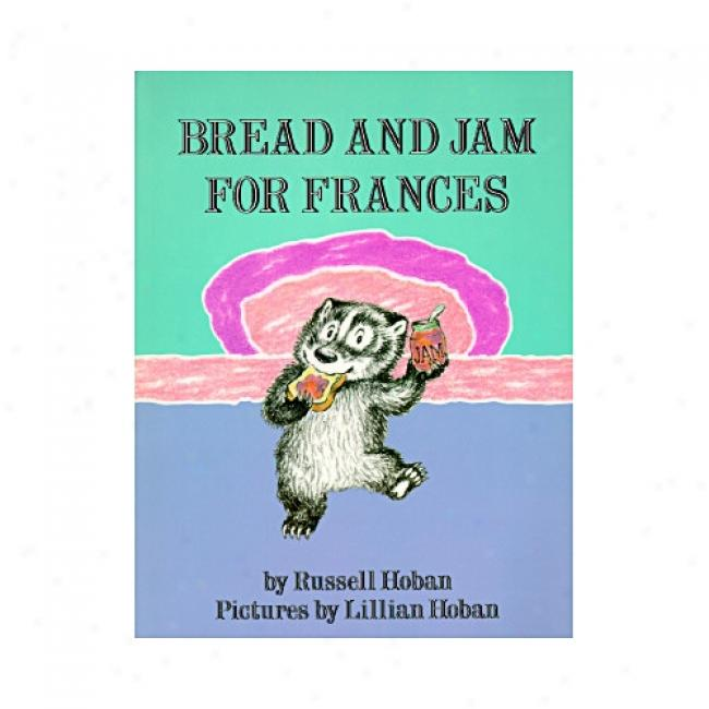 Bread And Jam For Frances By Russell Hoban, Isbn 0060223596