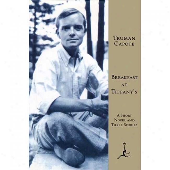 Breakfast At Tiffany's: A Short Novel And Three Stories By Truman Capote, Isbn 067960085x