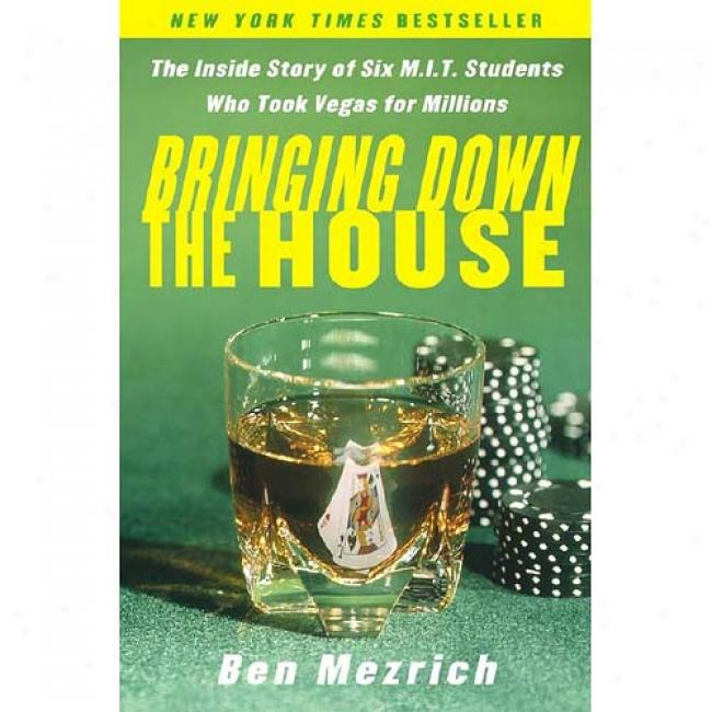 Bringing Down The House: The Inside Story Of Six Mit Students Who Took Vegas For Millions By Ben Mezrich, Isbn 0743225708