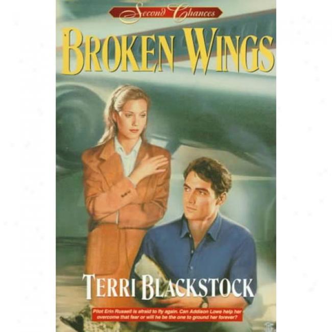 Broken Wings By Terri Blackstock, Isbn 0310207088
