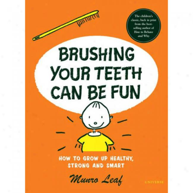 Bruxhing Your Teeth Can Be Fun: And Lots Of Other Good Ideas For How To Grow Up Healthy, Strong, And Smart