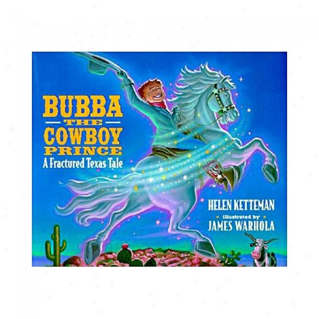 Bubba, The Cowboy Prince: A Fractured Texas Account By Helen Ketteman, Isbn 0590255061