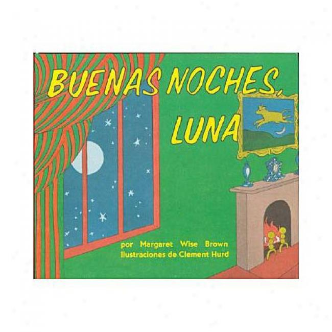 Buenas Noches, Luna/goodnight Moon By Margaret Wise Brown, Isbn 0694016519