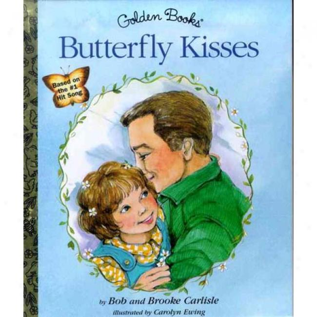 Butterfly Kisses: A Narrative Poem Celebrating The Love Between Fathers And Daughters By Bob Carlisle, Isbn 0307988724
