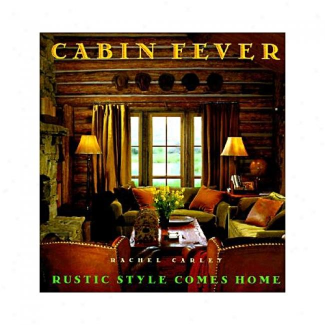 Cabin Feevr: Rustic Style Comes Home By Rachel Carley, Isbn 0684844222