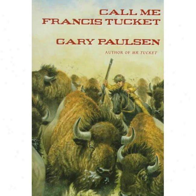 Call Me Francis Tucket By Gaary Paulsen, Isbn 0440412706