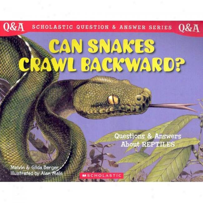 Can Snakes Crawl Backward?: Questions And Answers About Reptiles By Melvin Berger, Isbn 0439193881