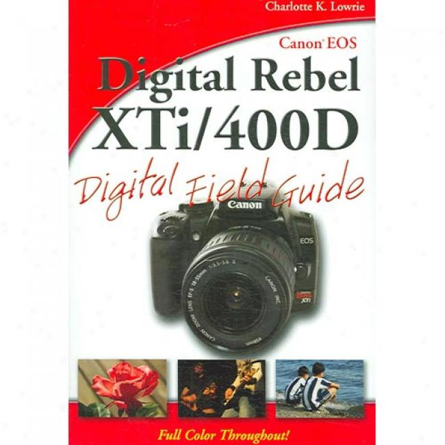 Canon Eos Digital Rebel Xti/400d Digital Field Guide