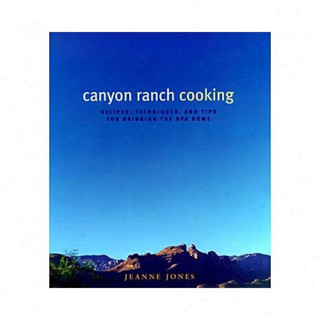 Canyon Ranch Cooking: Bringing The Spa Home In proportion to Jeanne Jomes, Isbn 0060187182