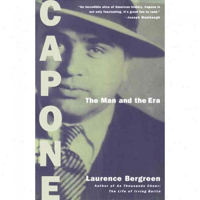 Capone: The Man And The Era By Laurence Bergreen, Isbn 0684824477