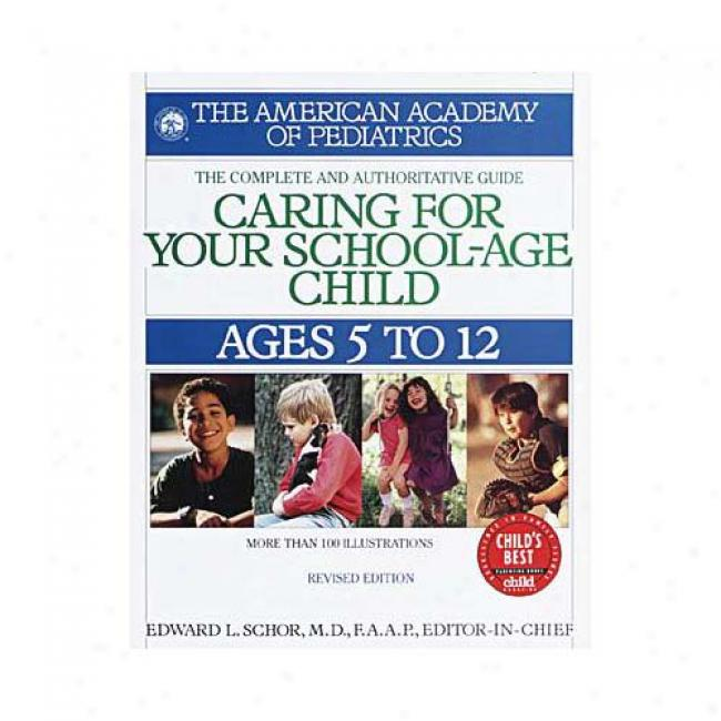 Caring For Your School-age Child: Ages 5 To 12 By Edward L. Schor, Isbn 0553379925