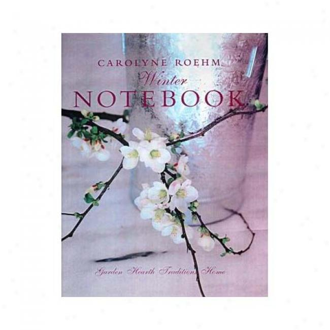 Carolyne Roehm's Winter Notebook: Garden Hearth Traditions Home By Carolyne Roehm, Isbn 0060194529