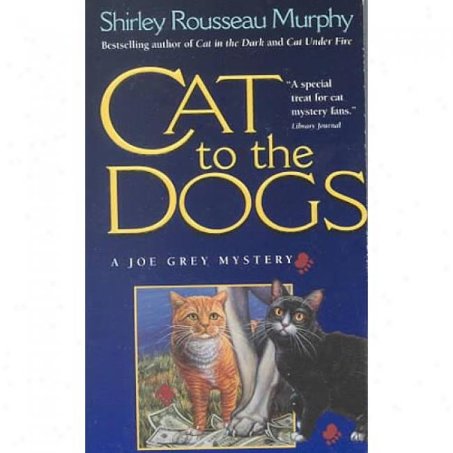 Cat T0 The Dogs By Shirley Rousseau Murphy, Isbn 0061059889