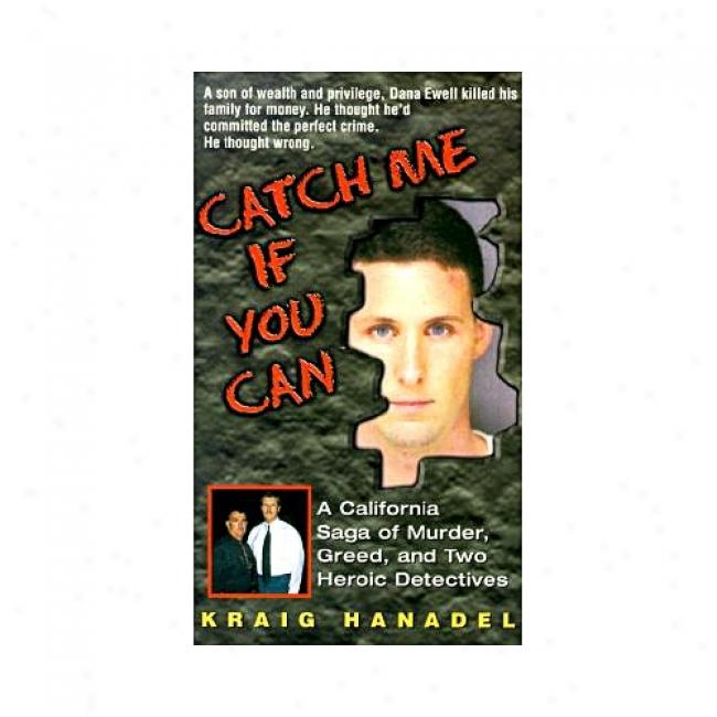 Catch Me If You Can: A California Saga Of Murder, Greed, And Two Heroic Detectives By Kraig Hanadel, Isbn 0380802872