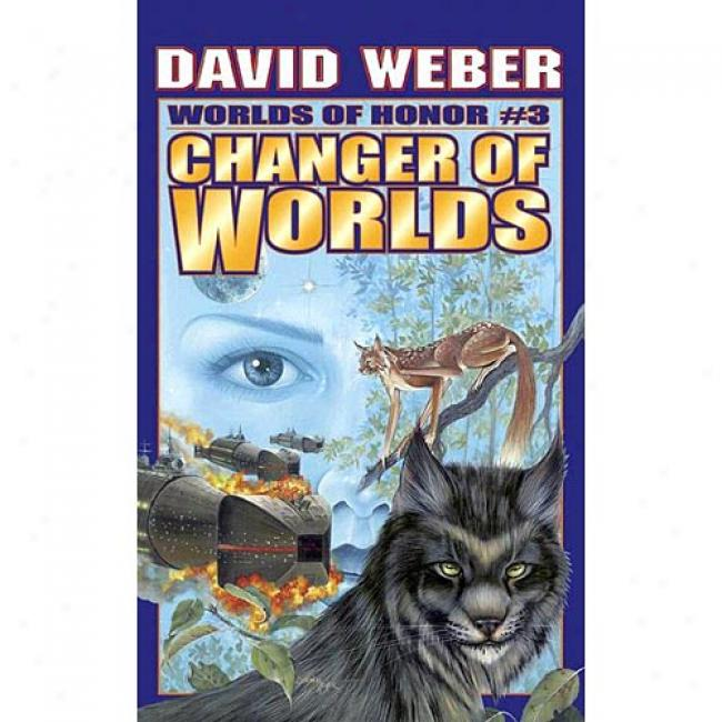 Changer Of Worlds By David Weber, Isbn 0743435206