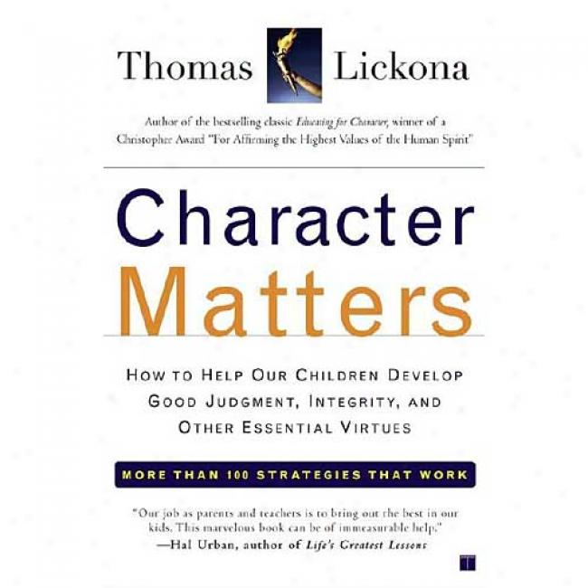 Character Matters: How To Help Our Children Develop Good Sentence, Integrity, And Other Essential Virtues