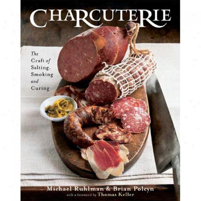 Charcuterie: The Art Of Salting, Smoking, And Curing