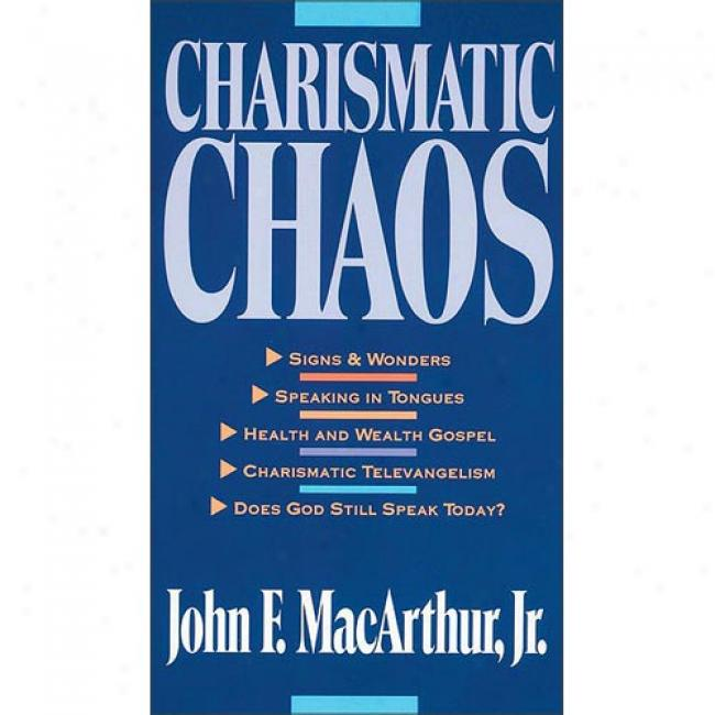 Charismatic Chaos: Signs And Woners By John Macarthur, Isbn 0310575729