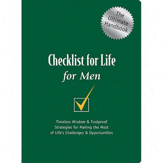 Checklist For Lfie For Men: Timeless Wisdon & Foolproof Stategies For Making The Most Of Life's Challenges & Opportunities By Thomas Nelson Publishers, Isbn 0785264639