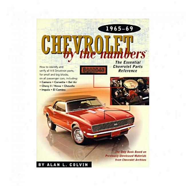 Chevrolet By The Numbers 1965-69: The Essential Chevrolet Parts Reference By Alan L. Colvin, Isbn 0837609569