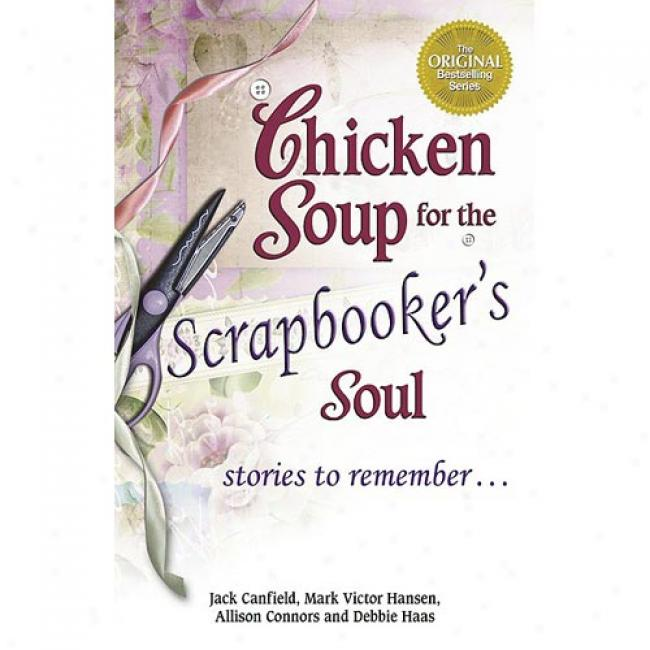 Chicken Soup On account of The Scrapbooker's Soul: Stories To Remember . . .