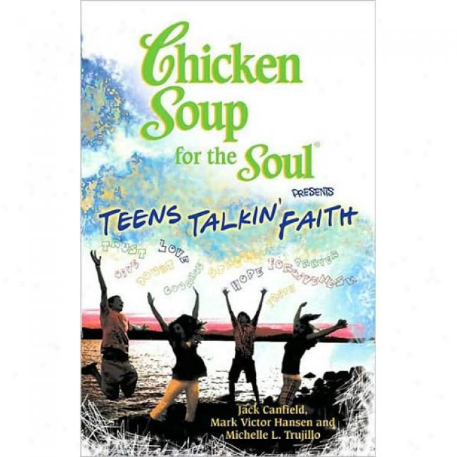 Chicken Soup For The Soul Presents Teens Talkin' Belief