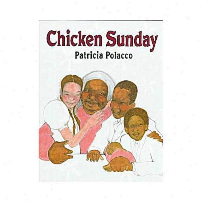 Chicken Sunday By Patricia Polacco, Isbn 0399221336